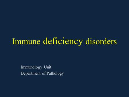 Immune deficiency disorders Immunology Unit. Department of Pathology.