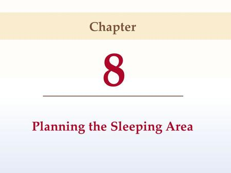 8 Planning the Sleeping Area Chapter. Permission granted to reproduce for educational use only.© Goodheart-Willcox Co., Inc. Objectives Discuss factors.
