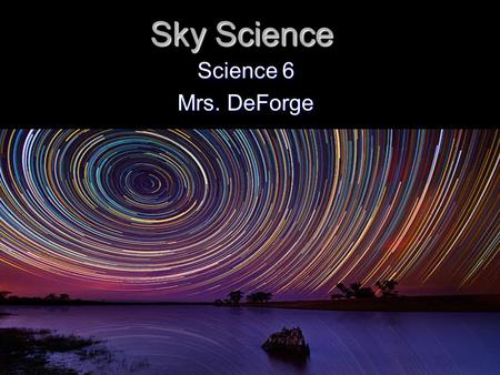 Sky Science Science 6 Mrs. DeForge. Observing the Night Sky  0SbS5Q  0SbS5Q