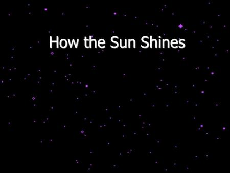 How the Sun Shines. The Luminosities of Stars Stellar distances can be determined via parallax – the larger the distance, the smaller the parallax angle,