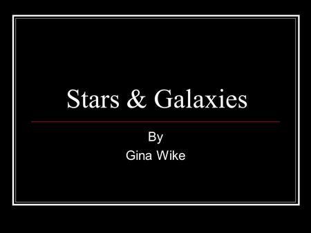 Stars & Galaxies By Gina Wike. Constellations A constellation is a group of stars that when viewed from Earth look close together. In most cases, they.