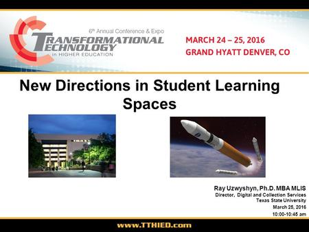 New Directions in Student Learning Spaces Ray Uzwyshyn, Ph.D. MBA MLIS Director, Digital and Collection Services Texas State University March 25, 2016.