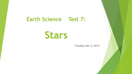 Earth Science Test 7: Stars Tuesday, Dec 2, 2014.