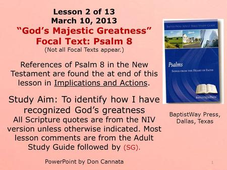 "Lesson 2 of 13 March 10, 2013 ""God's Majestic Greatness"" Focal Text: Psalm 8 (Not all Focal Texts appear.) References of Psalm 8 in the New Testament are."