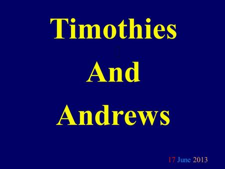 Timothies And Andrews 17 June 2013. Member to a Minister.