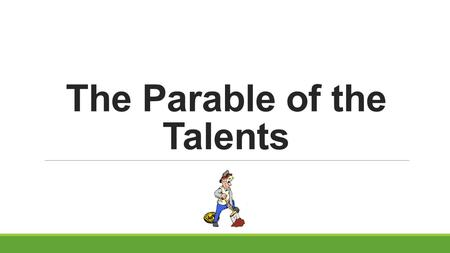 The Parable of the Talents. What are Talents? List 3 words that come to mind Identify 2 questions you have about talents Develop a metaphor/simile (eg.