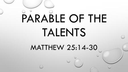 PARABLE OF THE TALENTS MATTHEW 25:14-30. WHAT IS A TALENT?