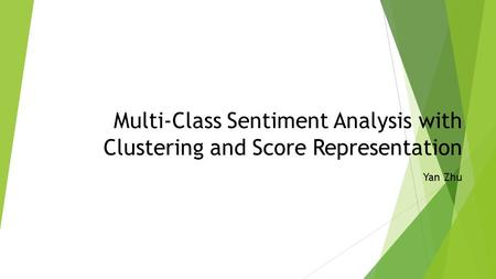 Multi-Class Sentiment Analysis with Clustering and Score Representation Yan Zhu.