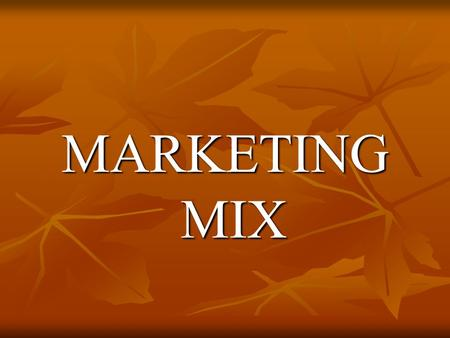 MARKETING MIX. What is Marketing Mix? The marketing mix is the combination of marketing activities that an organisation engages in so as to best meet.
