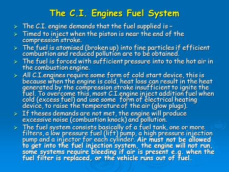 The C.I. Engines Fuel System  The C.I. engine demands that the fuel supplied is –  Timed to inject when the piston is near the end of the compression.