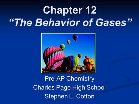 "Chapter 12 ""The Behavior of Gases"" Pre-AP Chemistry Charles Page High School Stephen L. Cotton."