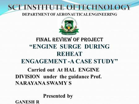 "Final REVIEW of project ""ENGINE SURGE DURING REHEAT ENGAGEMENT -A CASE STUDY"" Carried out At HAL ENGINE DIVISION under the guidance Prof. NARAYANA SWAMY."