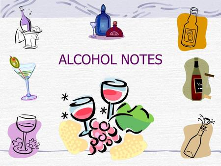ALCOHOL NOTES. Alcohol Is a Drug Drug- any chemical that causes changes in a person's body or behavior. Illegal drugs- chemicals that are forbidden by.