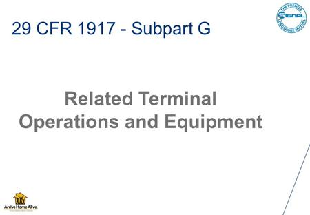 29 CFR 1917 - Subpart G Related Terminal Operations and Equipment.