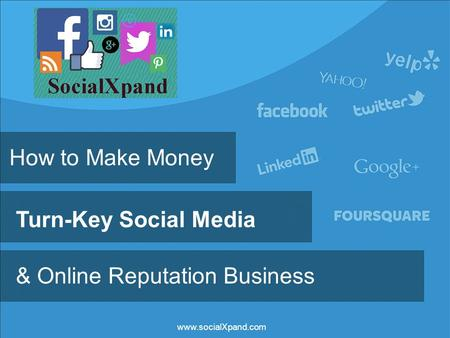 How to Make Money Turn-Key Social Media & Online Reputation Business www.socialXpand.com.