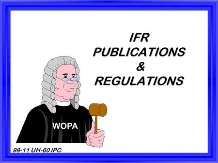 99-11 UH-60 IPC IFR PUBLICATIONS & REGULATIONS WOPA.