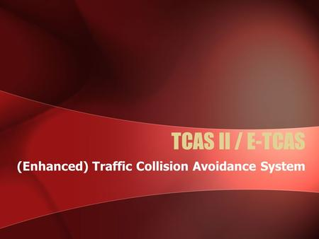 TCAS II / E-TCAS (Enhanced) Traffic Collision Avoidance System.