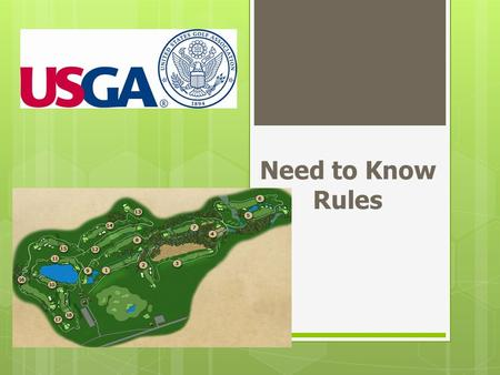 Need to Know Rules. USGA GOLF RULES  MATCH PLAY  WIN OR LOSE THE HOLE  MEDAL PLAY  TOTAL STROKES.