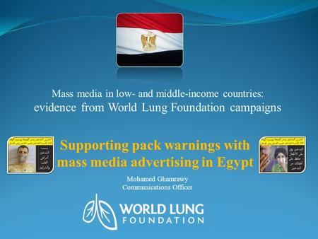 Supporting pack warnings with mass media advertising in Egypt Mass media in low- and middle-income countries: evidence from World Lung Foundation campaigns.