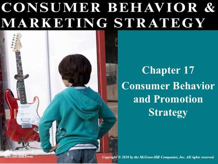 Chapter 17 Consumer Behavior and Promotion Strategy Copyright © 2010 by the McGraw-Hill Companies, Inc. All rights reserved. McGraw-Hill/Irwin.