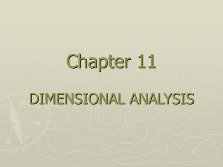 Chapter 11 DIMENSIONAL ANALYSIS. 2 Fundamental theory preliminary expt. Dimensional analysis: ( 因次分析 ) Experiments Practical Problems analytical soln.