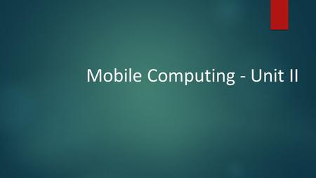 Mobile Computing - Unit II. UNIT - II Introduction:  The analog mobile systems were originally targeted for a relatively select group of users who mostly.
