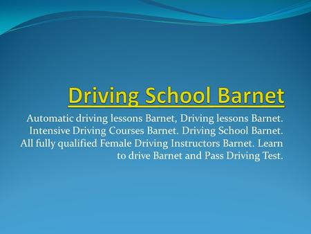 Automatic driving lessons Barnet, Driving lessons Barnet. Intensive Driving Courses Barnet. Driving School Barnet. All fully qualified Female Driving Instructors.