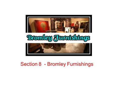 Section 8 - Bromley Furnishings. Lesson objectives To be able to calculate, interpret and analyse cash flow forecasts To be able to recommend methods.