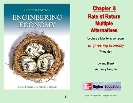 8-1 Lecture slides to accompany Engineering Economy 7 th edition Leland Blank Anthony Tarquin Chapter 8 Rate of Return Multiple Alternatives © 2012 by.