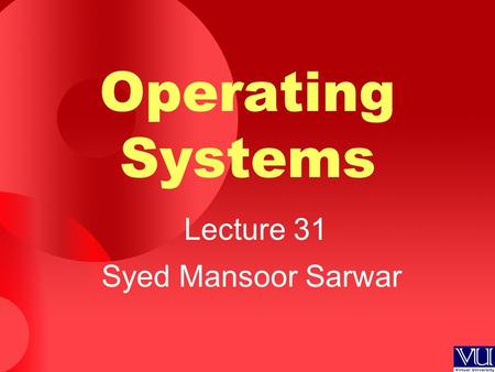 Operating Systems Lecture 31 Syed Mansoor Sarwar.
