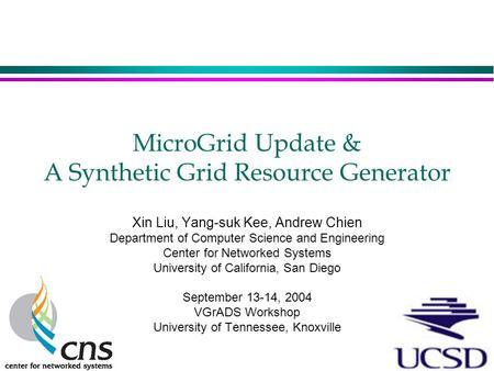 MicroGrid Update & A Synthetic Grid Resource Generator Xin Liu, Yang-suk Kee, Andrew Chien Department of Computer Science and Engineering Center for Networked.