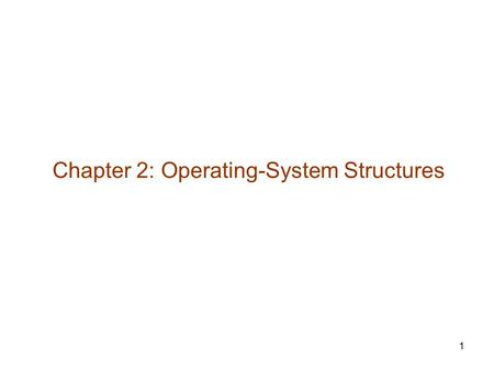 1 Chapter 2: Operating-System Structures. 2 Operating System Services User Operating System Interface System Calls Types of System Calls System Programs.