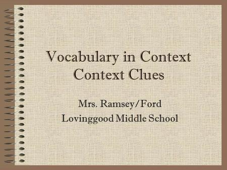 Vocabulary in Context Clues Mrs. Ramsey/Ford Lovinggood Middle School.