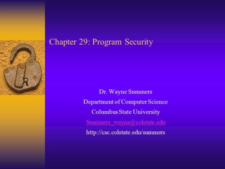 Chapter 29: Program Security Dr. Wayne Summers Department of Computer Science Columbus State University