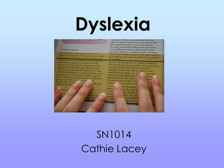 Dyslexia SN1014 Cathie Lacey. Indicators Ten percent of the population has dyslexia Here are the indicators given for primary age children and then for.