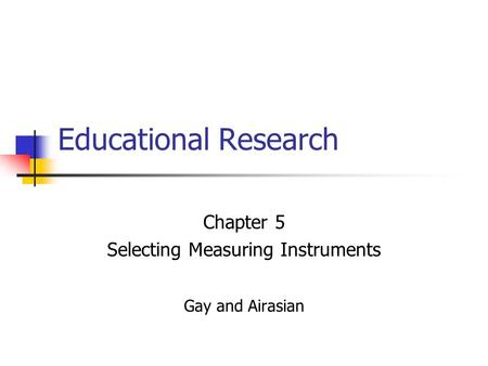 Educational Research Chapter 5 Selecting Measuring Instruments Gay and Airasian.