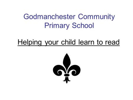 Helping your child learn to read Godmanchester Community Primary School.