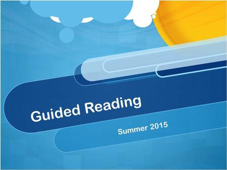 Guided Reading Summer 2015. Welcome and Introduction From this session we hope that you will have an understanding of what happens during a Guided reading.