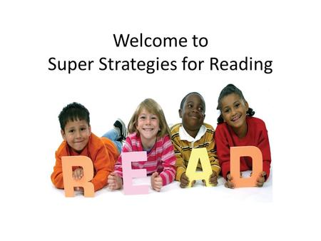 Welcome to Super Strategies for Reading. Can your child read a familiar book? Your child should find books that we send home easy to read. This develops-