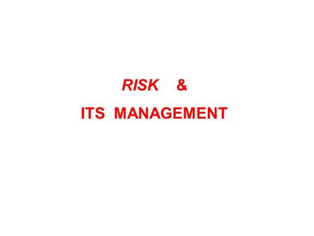 RISK & ITS MANAGEMENT. Risk A crisis situation involves : - a threat to resource & people, - a loss of control, - visible and / or invisible effects on.