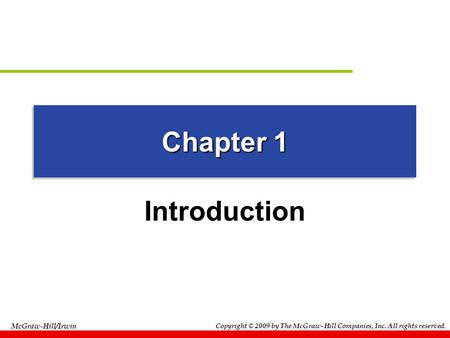 Chapter 1 Introduction Copyright © 2009 by The McGraw-Hill Companies, Inc. All rights reserved. McGraw-Hill/Irwin.