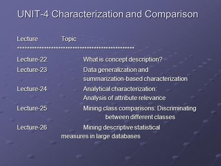 UNIT-4 Characterization and Comparison LectureTopic ************************************************* Lecture-22What is concept description? Lecture-23.