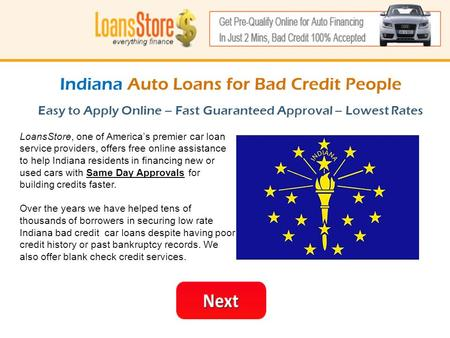 Indiana Auto Loans for Bad Credit People Easy to Apply Online – Fast Guaranteed Approval – Lowest Rates LoansStore, one of America's premier car loan service.