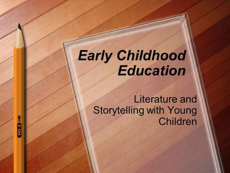 Early Childhood Education Literature and Storytelling with Young Children.