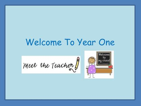 Welcome To Year One. Routines in Year 1 – A typical day… 8.50 – 9.10 – Flying Start 9.10 – 9.30 Phonics 9.30 – 10.15 Literacy 10.15 – 10.35 – Assembly.