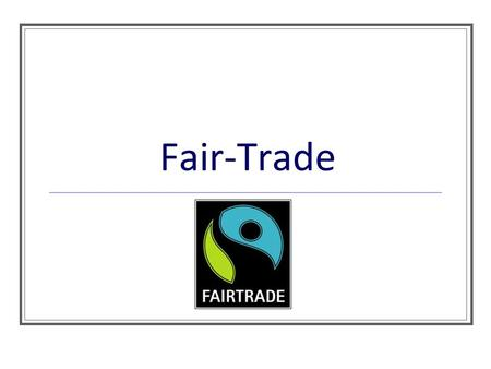 Fair-Trade. Definition of Fair-Trade Fair-trade is an organized social movement and market-based approach to empowering developing country producers and.