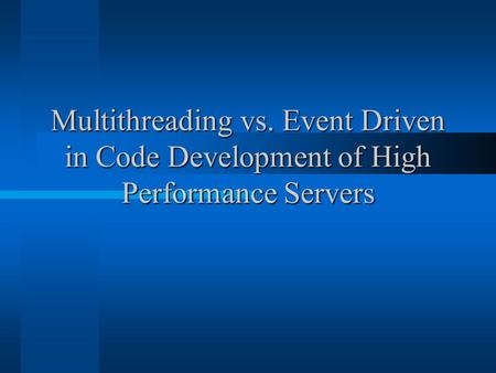 Multithreading vs. Event Driven in Code Development of High Performance Servers.