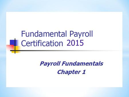 2015. * Payroll * The process used by an organization to pay its employees accurately and on time.