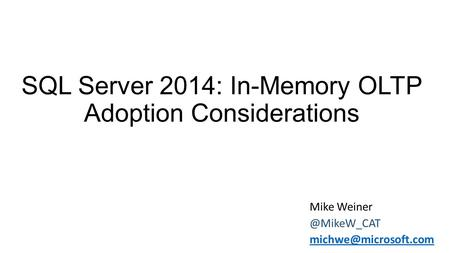 SQL Server 2014: In-Memory OLTP Adoption Considerations Mike