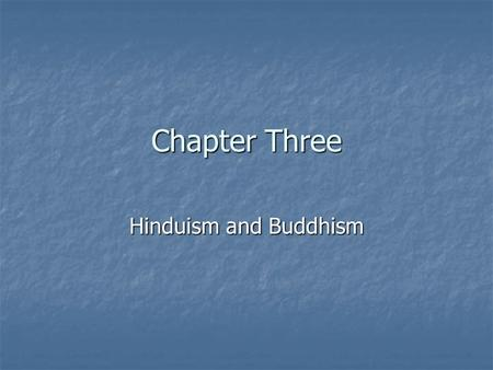Chapter Three Hinduism and Buddhism. Indo-Aryan Migrants Physical Geography Physical Geography The Aryans were warriors who lived north of the Black and.